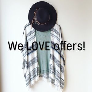 SERIOUSLY! We love offers!